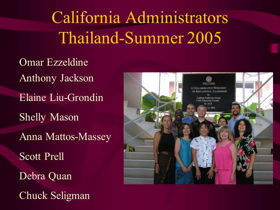 California Administrators Thailand-Summer 2005 Omar Ezzeldine Anthony Jackson Elaine Liu-Grondin Shelly Mason Anna Mattos-Massey Scott Prell Debra Quan Chuck Seligman