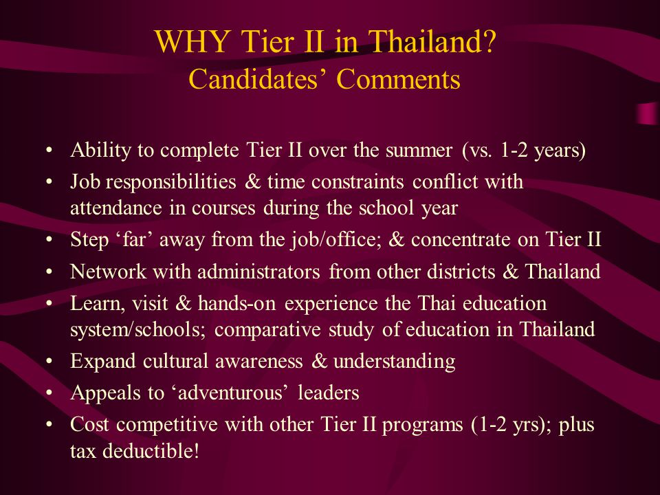 WHY Tier II in Thailand? Candidates' Comments Ability to complete Tier II over the summer (vs. 1-2 years) Job responsibilities & time constraints conf