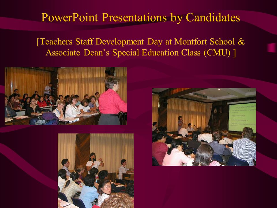 PowerPoint Presentations by Candidates [Teachers Staff Development Day at Montfort School & Associate Dean's Special Education Class (CMU) ]
