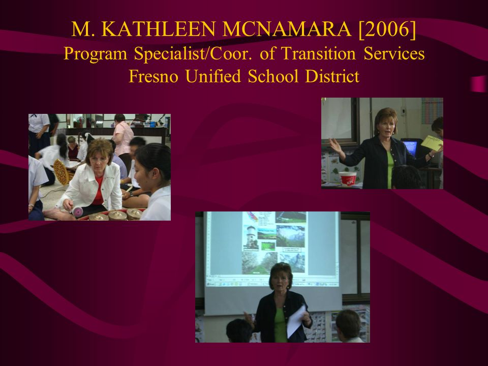 M. KATHLEEN MCNAMARA [2006] Program Specialist/Coor. of Transition Services Fresno Unified School District