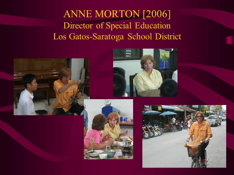 ANNE MORTON [2006] Director of Special Education Los Gatos-Saratoga School District