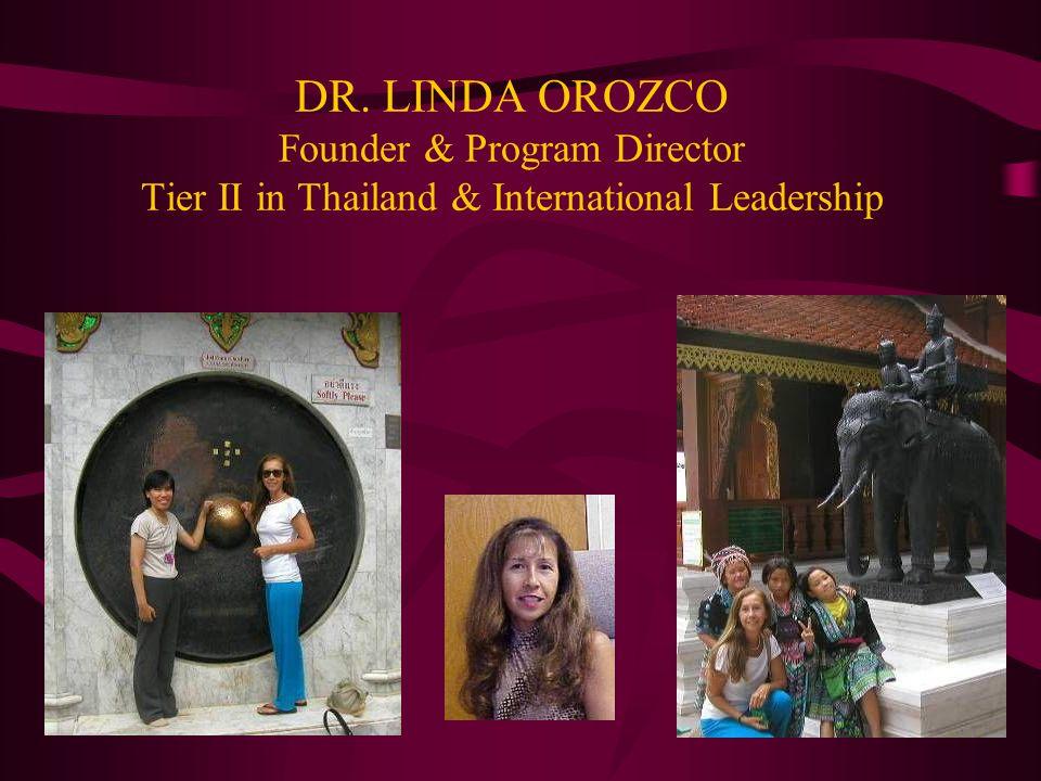 DR. LINDA OROZCO Founder & Program Director Tier II in Thailand & International Leadership