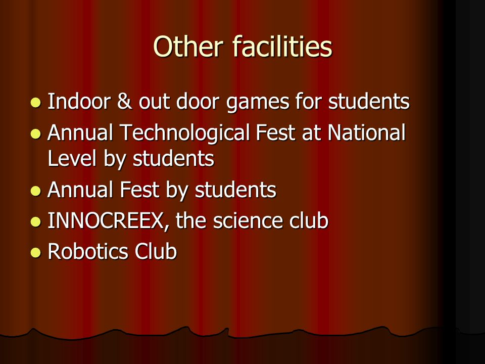 Other facilities Indoor & out door games for students Indoor & out door games for students Annual Technological Fest at National Level by students Annual Technological Fest at National Level by students Annual Fest by students Annual Fest by students INNOCREEX, the science club INNOCREEX, the science club Robotics Club Robotics Club