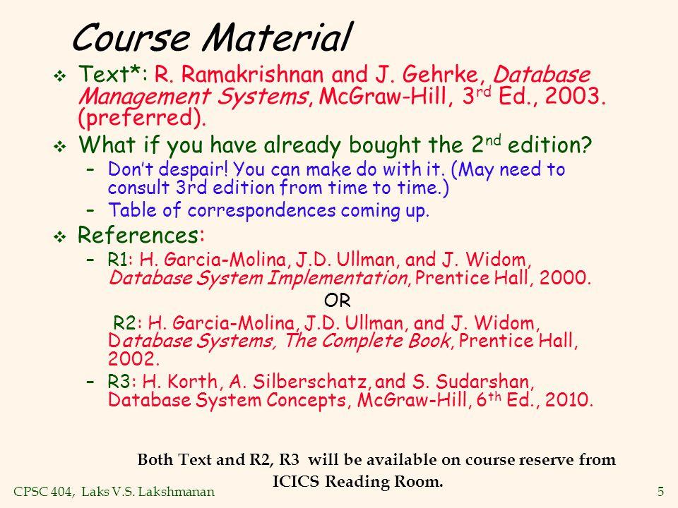 CPSC 404, Laks V.S. Lakshmanan5 Course Material v Text*: R.