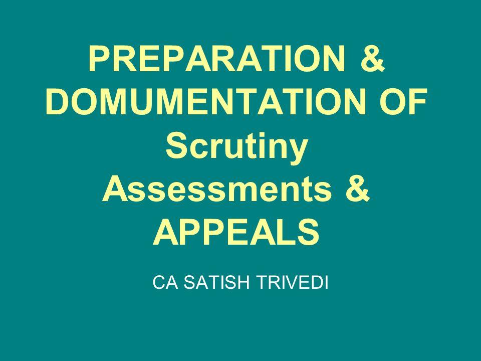 PREPARATION & DOMUMENTATION OF Scrutiny Assessments & APPEALS CA SATISH TRIVEDI