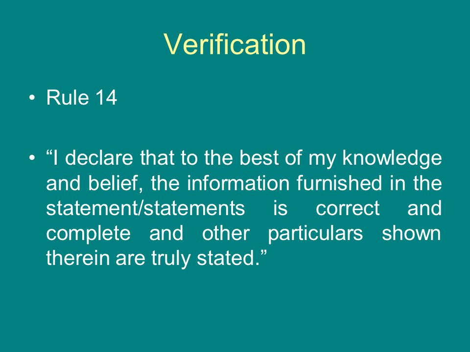 """Verification Rule 14 """"I declare that to the best of my knowledge and belief, the information furnished in the statement/statements is correct and comp"""