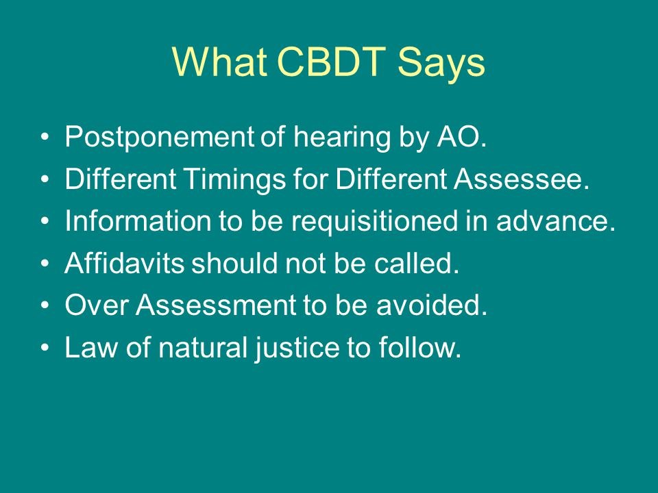 What CBDT Says Postponement of hearing by AO. Different Timings for Different Assessee. Information to be requisitioned in advance. Affidavits should