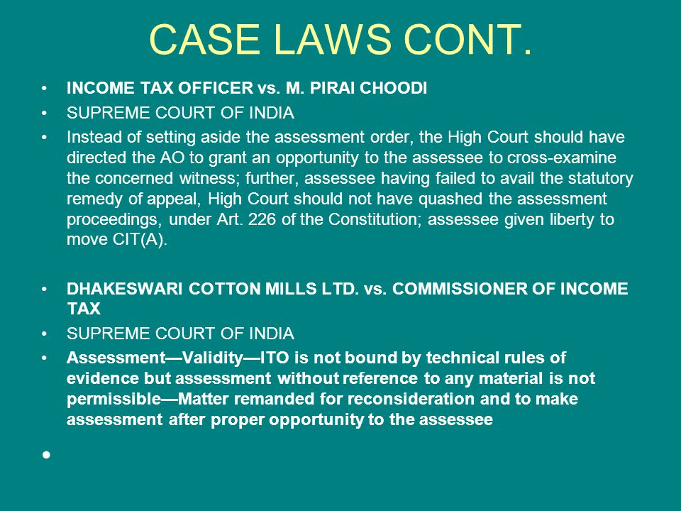 CASE LAWS CONT. INCOME TAX OFFICER vs. M. PIRAI CHOODI SUPREME COURT OF INDIA Instead of setting aside the assessment order, the High Court should hav