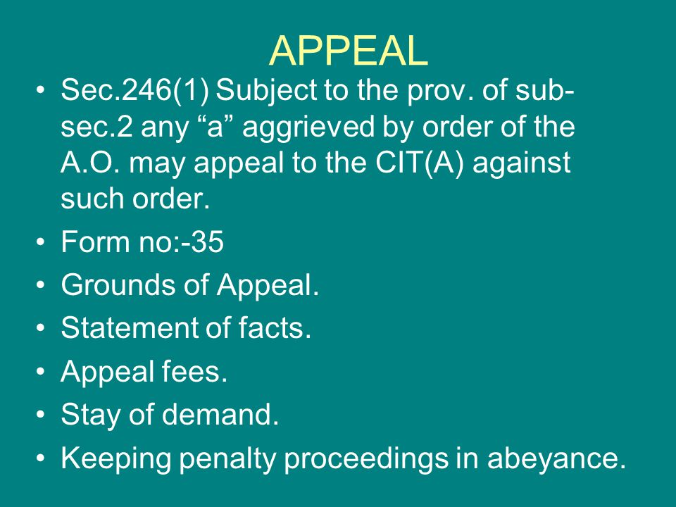 """APPEAL Sec.246(1) Subject to the prov. of sub- sec.2 any """"a"""" aggrieved by order of the A.O. may appeal to the CIT(A) against such order. Form no:-35 G"""
