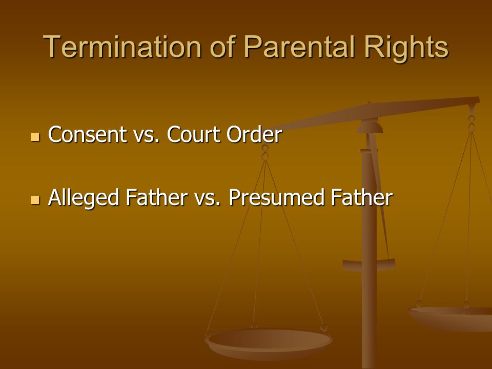 Termination of Parental Rights (continued) Family Code Sections most commonly used for Termination of Parental Rights Family Code Sections most commonly used for Termination of Parental Rights 7662 (alleged father) 7662 (alleged father) 8604 (presumed parent) 8604 (presumed parent) 7820 (presumed parent) 7820 (presumed parent)
