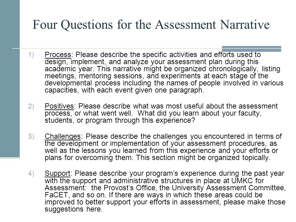 Four Questions for the Assessment Narrative 1) Process: Please describe the specific activities and efforts used to design, implement, and analyze you