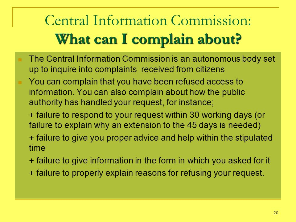 20 What can I complain about. Central Information Commission: What can I complain about.
