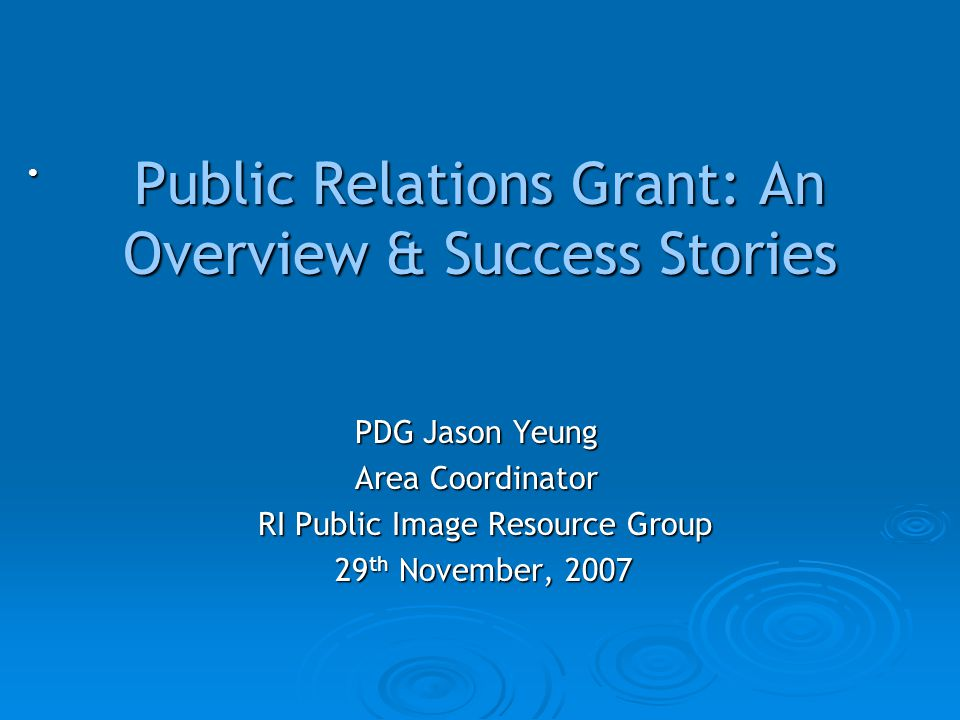 Public Relations Grant: An Overview & Success Stories PDG Jason Yeung PDG Jason Yeung Area Coordinator Area Coordinator RI Public Image Resource Group