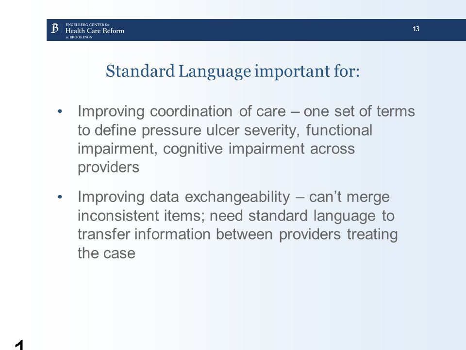 13 Standard Language important for: Improving coordination of care – one set of terms to define pressure ulcer severity, functional impairment, cognit