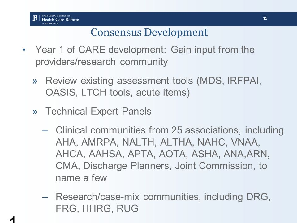 15 15 Consensus Development Year 1 of CARE development: Gain input from the providers/research community »Review existing assessment tools (MDS, IRFPA