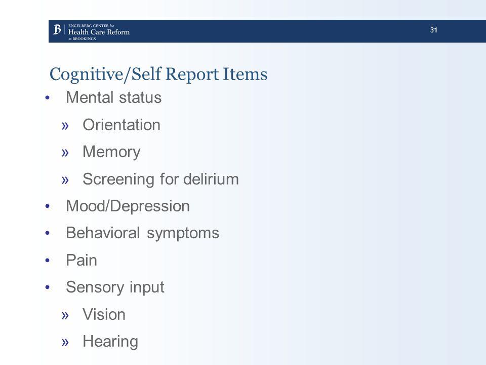 31 Cognitive/Self Report Items Mental status »Orientation »Memory »Screening for delirium Mood/Depression Behavioral symptoms Pain Sensory input »Visi