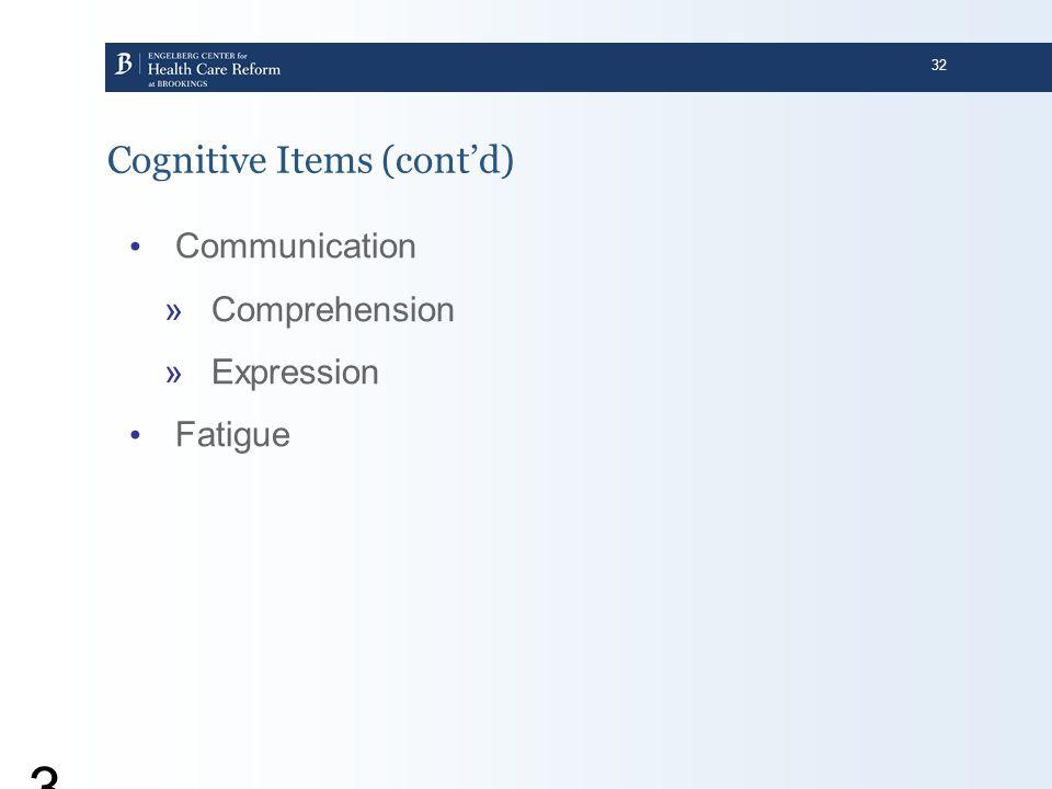 32 32 Cognitive Items (cont'd) Communication »Comprehension »Expression Fatigue