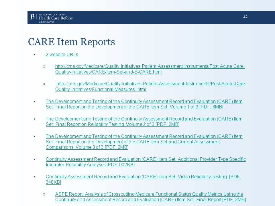 42 CARE Item Reports 2 website URLs »http://cms.gov/Medicare/Quality-Initiatives-Patient-Assessment-Instruments/Post-Acute-Care- Quality-Initiatives/C