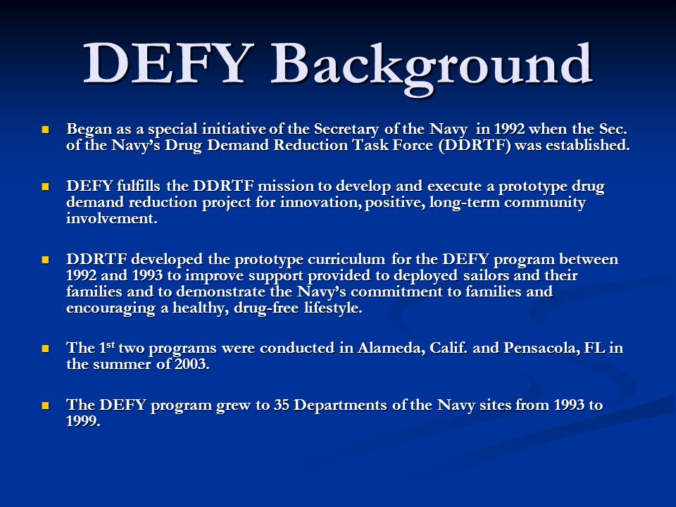 DEFY Background Began as a special initiative of the Secretary of the Navy in 1992 when the Sec.