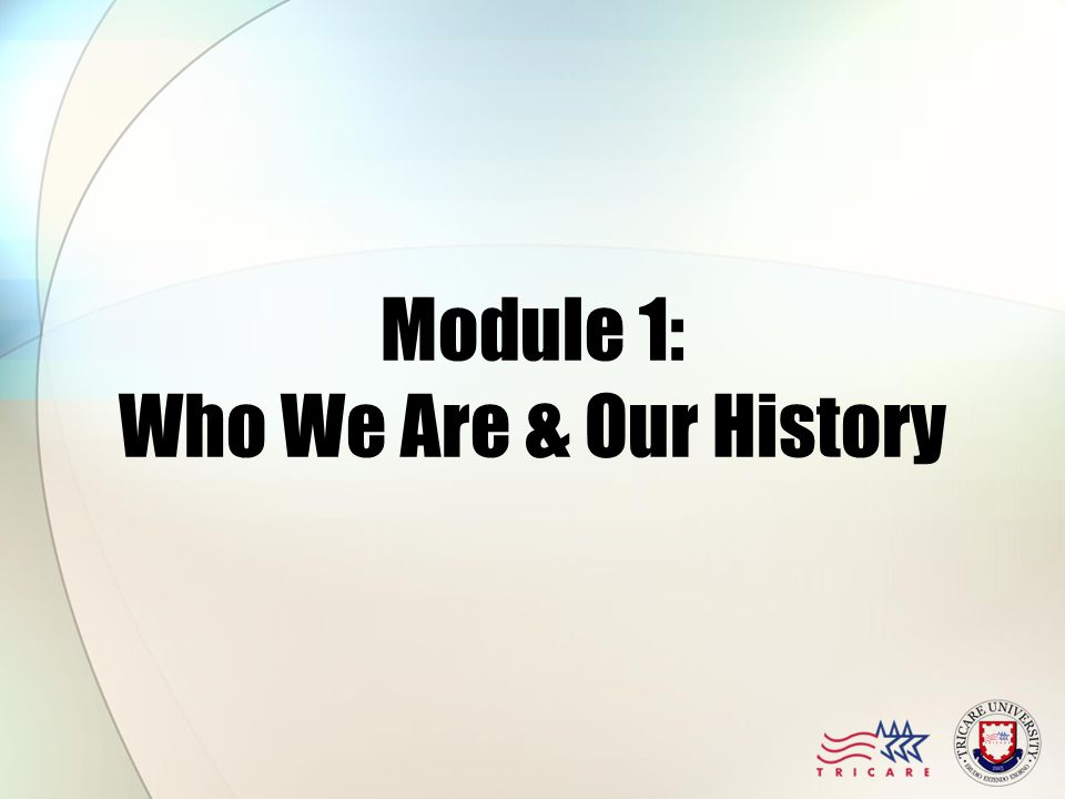 Module Objectives After this module, you should be able to: Understand the Military Health System's organization Identify the TRICARE regions Explain the purpose of the National Defense Authorization Act (NDAA) Define TRICARE and how it evolved to its present program
