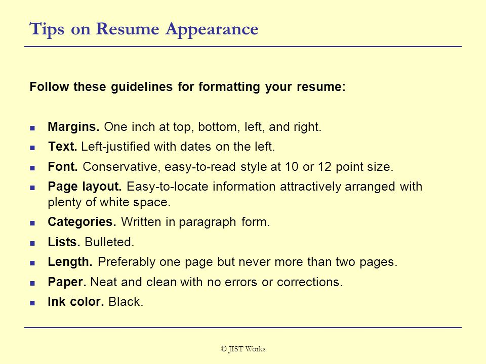 © JIST Works Tips on Resume Appearance Follow these guidelines for formatting your resume: Margins.