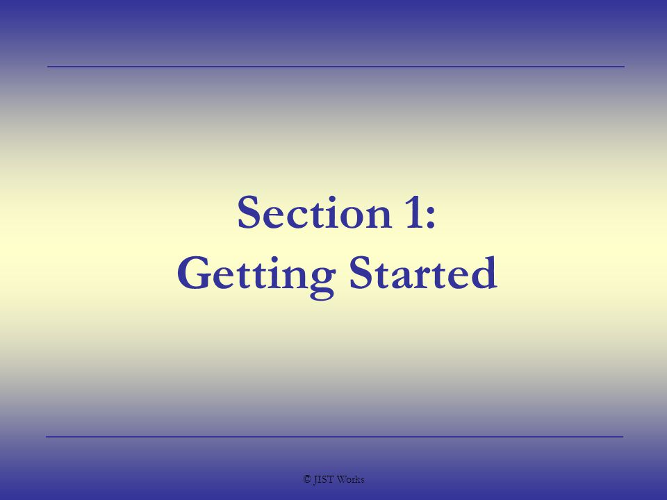 © JIST Works Section 1: Getting Started