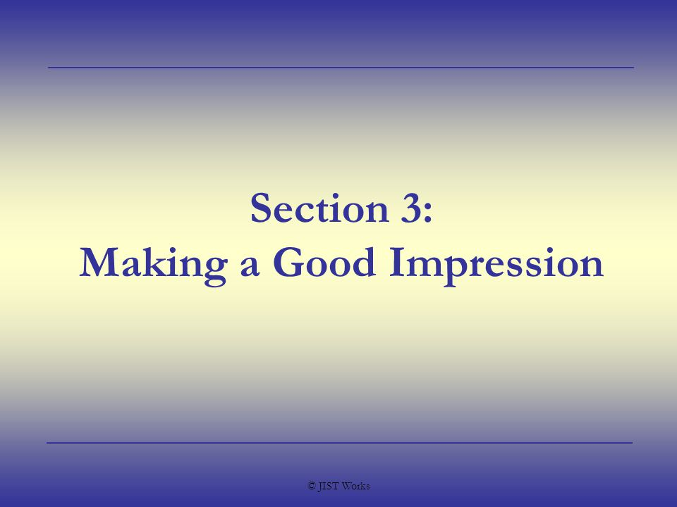 © JIST Works Section 3: Making a Good Impression