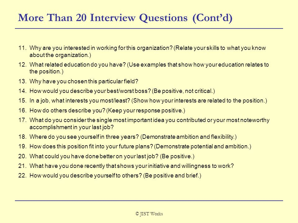 © JIST Works More Than 20 Interview Questions (Cont'd) 11.Why are you interested in working for this organization.
