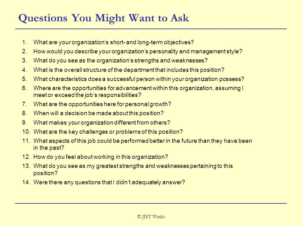© JIST Works Questions You Might Want to Ask 1.What are your organization's short- and long-term objectives.