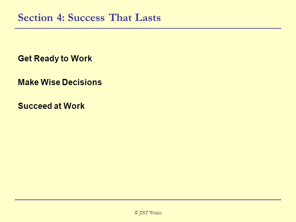 © JIST Works Section 4: Success That Lasts Get Ready to Work Make Wise Decisions Succeed at Work