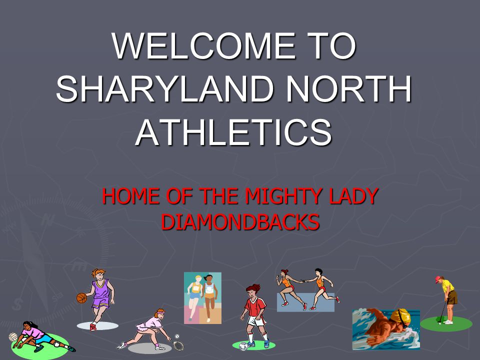WELCOME TO SHARYLAND NORTH ATHLETICS HOME OF THE MIGHTY LADY DIAMONDBACKS