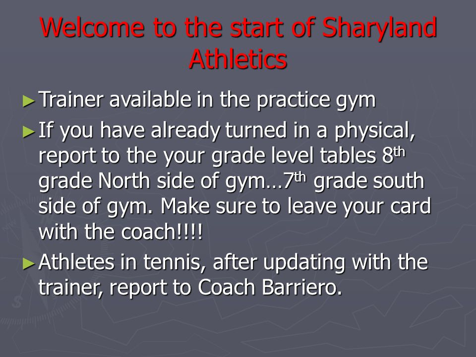 Welcome to the start of Sharyland Athletics ► Trainer available in the practice gym ► If you have already turned in a physical, report to the your gra