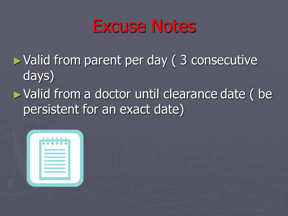 Excuse Notes ► Valid from parent per day ( 3 consecutive days) ► Valid from a doctor until clearance date ( be persistent for an exact date)