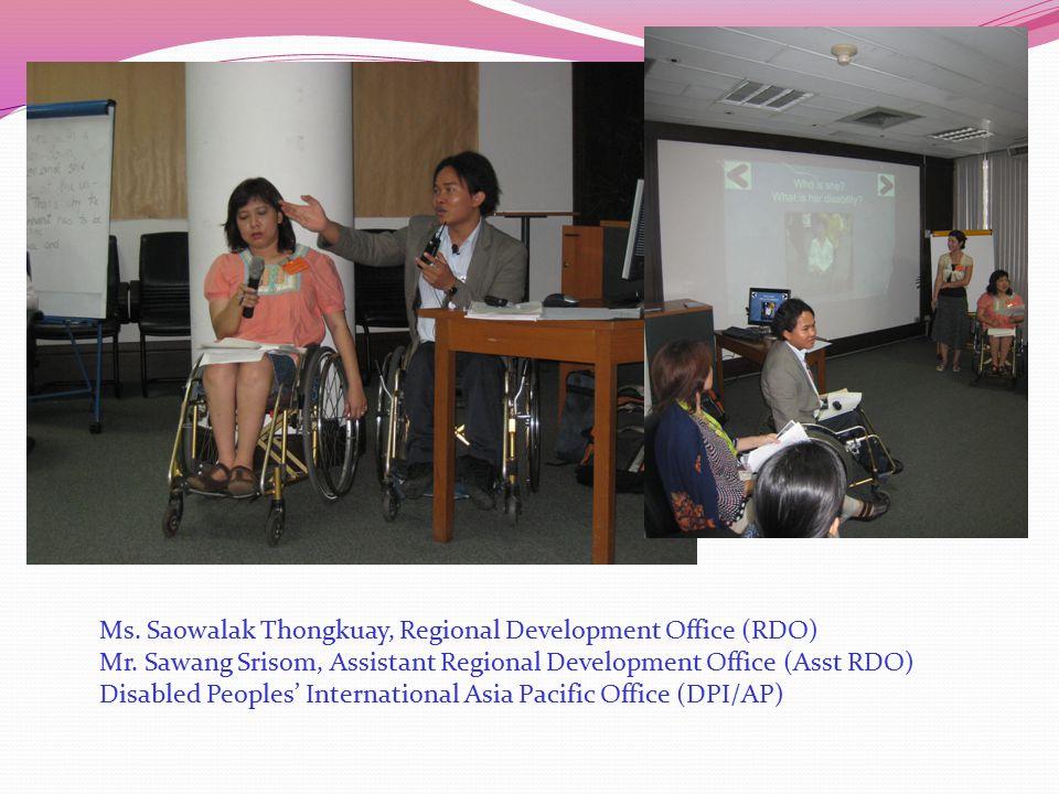 Ms. Saowalak Thongkuay, Regional Development Office (RDO) Mr. Sawang Srisom, Assistant Regional Development Office (Asst RDO) Disabled Peoples' Intern