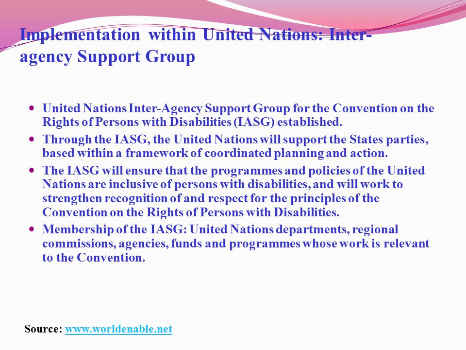 Implementation within United Nations: Inter- agency Support Group United Nations Inter-Agency Support Group for the Convention on the Rights of Persons with Disabilities (IASG) established.