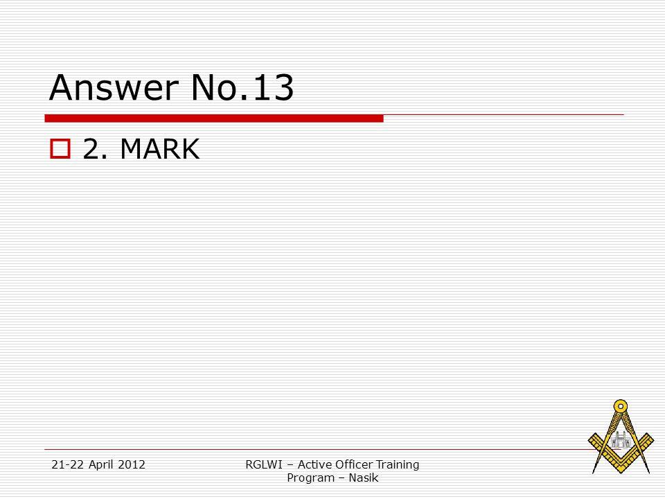 21-22 April 2012RGLWI – Active Officer Training Program – Nasik Answer No.13  2. MARK