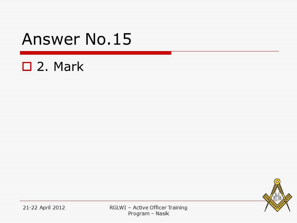 21-22 April 2012RGLWI – Active Officer Training Program – Nasik Answer No.15  2. Mark