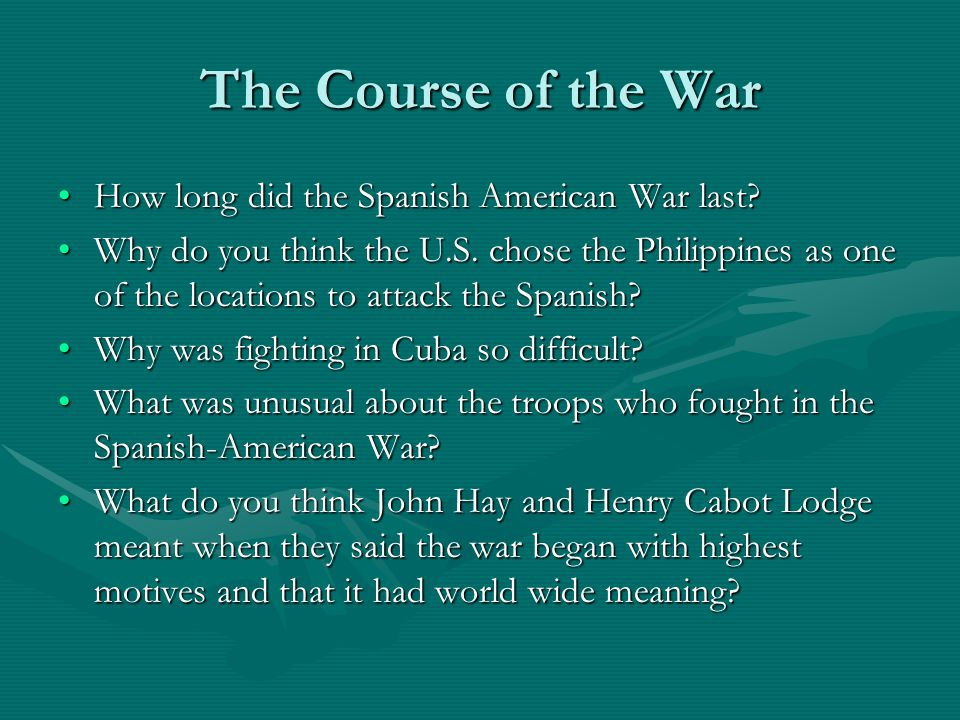 The Course of the War How long did the Spanish American War last?How long did the Spanish American War last.