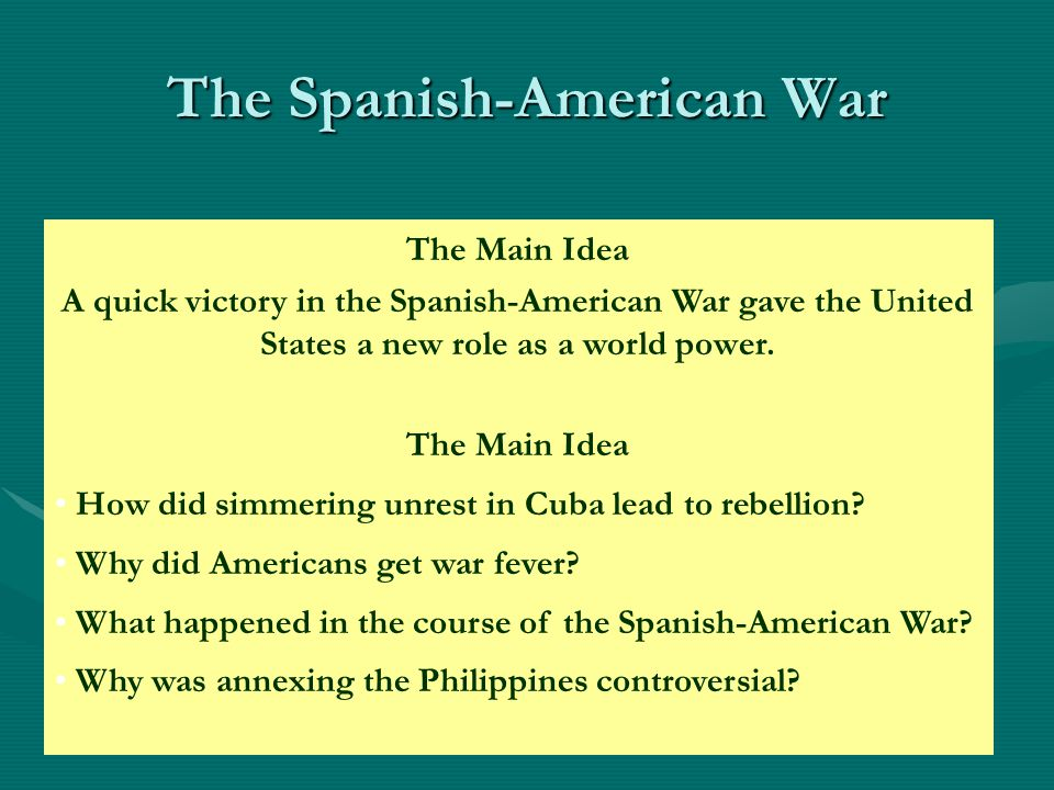 The Main Idea A quick victory in the Spanish-American War gave the United States a new role as a world power.