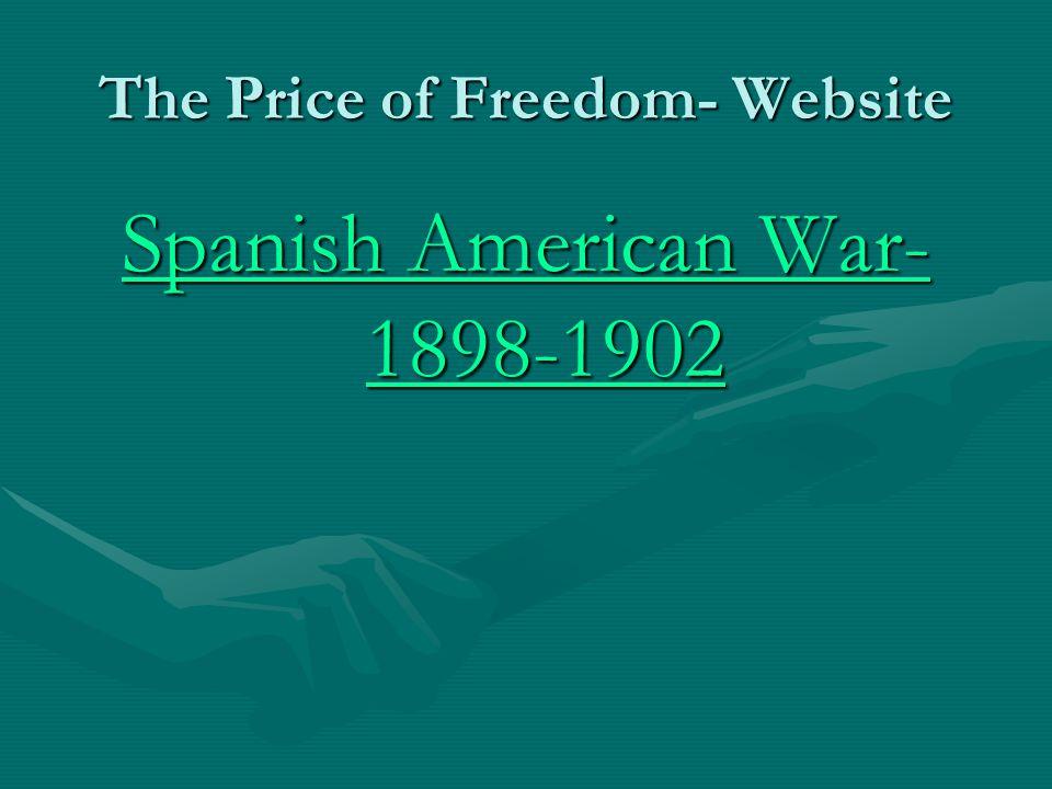 The Price of Freedom- Website Spanish American War- 1898-1902 Spanish American War- 1898-1902