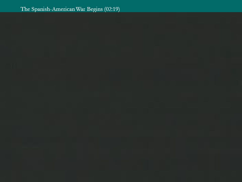 The Spanish-American War Begins (02:19)