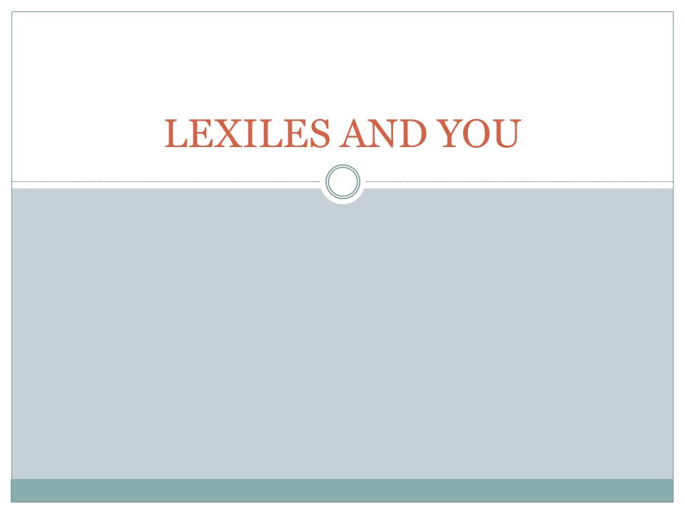 LEXILES AND YOU