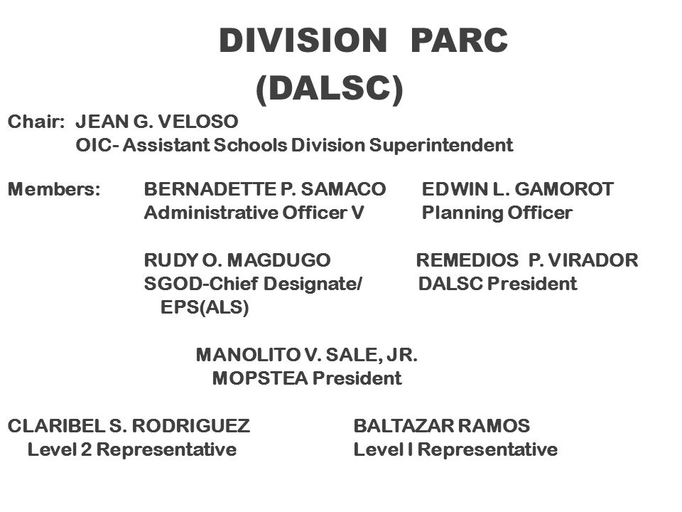 DIVISION PARC (DALSC) Chair: JEAN G. VELOSO OIC- Assistant Schools Division Superintendent Members: BERNADETTE P. SAMACO EDWIN L. GAMOROT Administrati