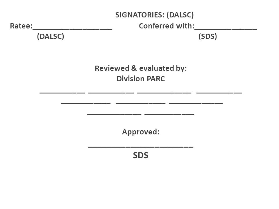 SIGNATORIES: (DALSC) Ratee:___________________ Conferred with:_______________ (DALSC) (SDS) Reviewed & evaluated by: Division PARC ___________ _______