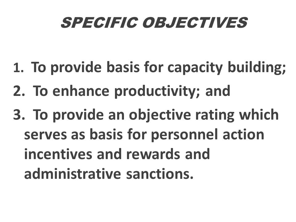 SPECIFIC OBJECTIVES 1. To provide basis for capacity building; 2. To enhance productivity; and 3. To provide an objective rating which serves as basis