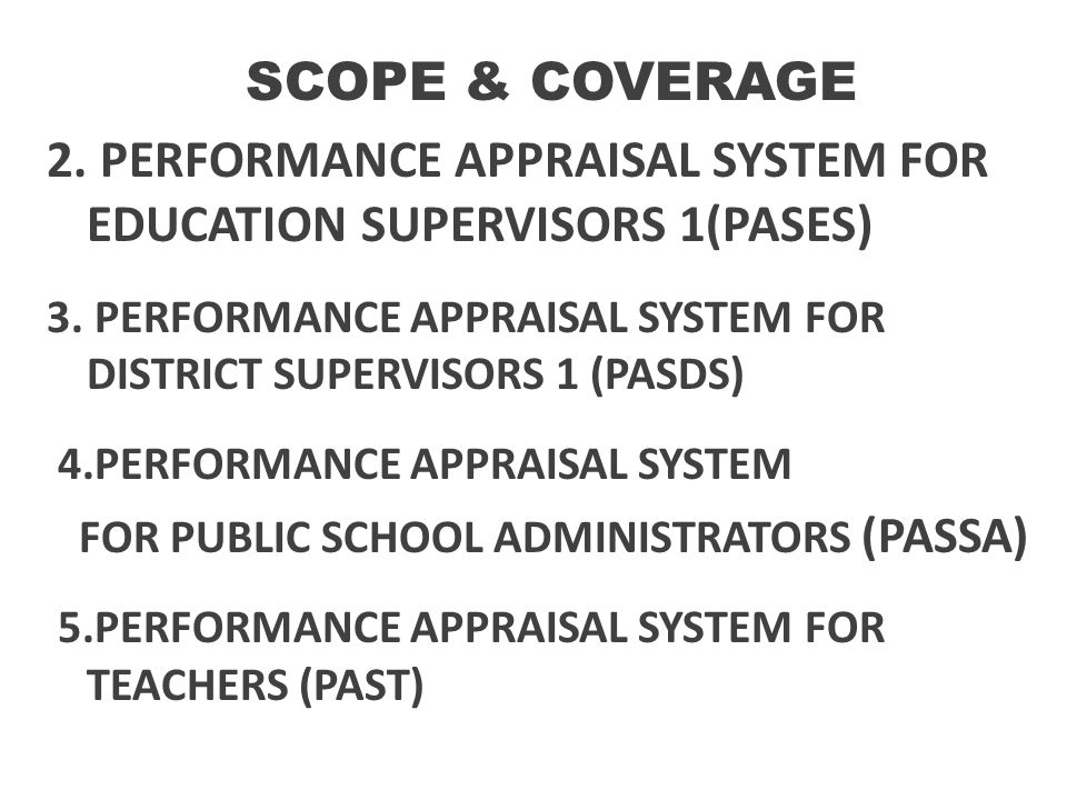 SCOPE & COVERAGE 2. PERFORMANCE APPRAISAL SYSTEM FOR EDUCATION SUPERVISORS 1(PASES) 3. PERFORMANCE APPRAISAL SYSTEM FOR DISTRICT SUPERVISORS 1 (PASDS)