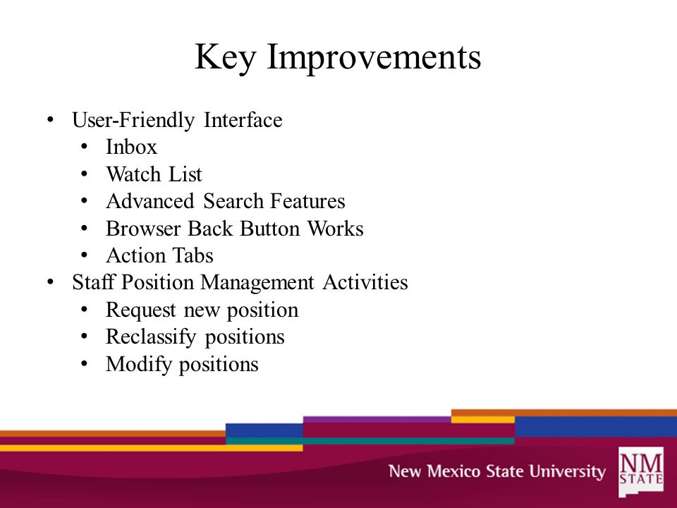 Key Improvements User-Friendly Interface Inbox Watch List Advanced Search Features Browser Back Button Works Action Tabs Staff Position Management Act