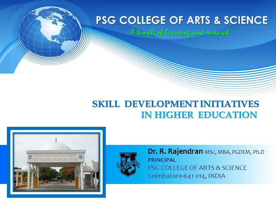 PSG COLLEGE OF ARTS & SCIENCE A temple of learning and research Dr. R. Rajendran MSc, MBA, PGDEM, Ph.D PRINCIPAL PSG COLLEGE OF ARTS & SCIENCE Coimbat