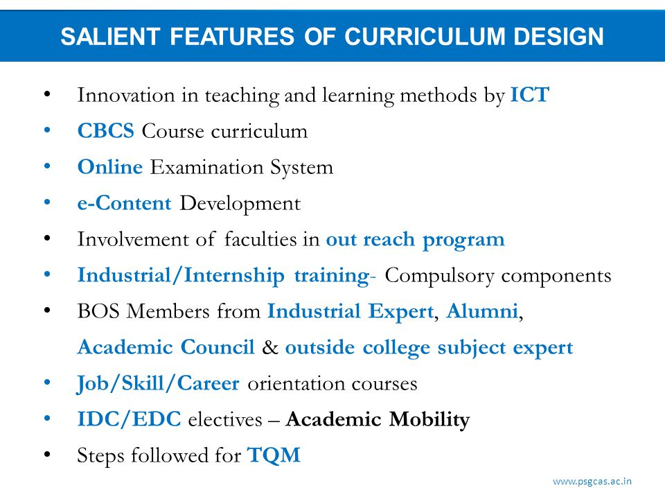 SALIENT FEATURES OF CURRICULUM DESIGN Innovation in teaching and learning methods by ICT CBCS Course curriculum Online Examination System e-Content De