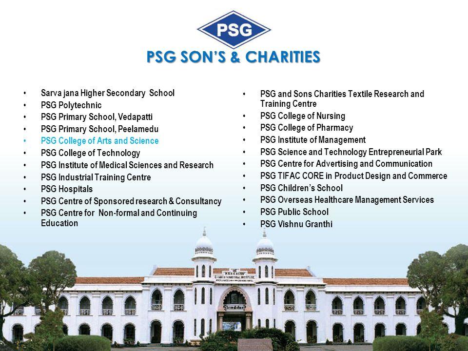 PSG SON'S & CHARITIES Sarva jana Higher Secondary School PSG Polytechnic PSG Primary School, Vedapatti PSG Primary School, Peelamedu PSG College of Ar